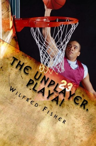 The Unplayer, Playa: Wilfred Fisher