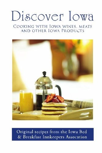 9781419699603: Discover Iowa: Cooking with Iowa wines, meats and other Iowa products