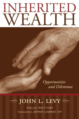 Inherited Wealth: Opportunities and Dilemmas: John L. Levy;