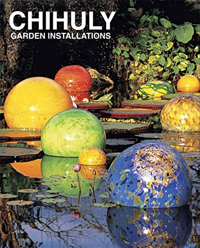 Chihuly Garden Installations (Hardcover): Dale Chihuly
