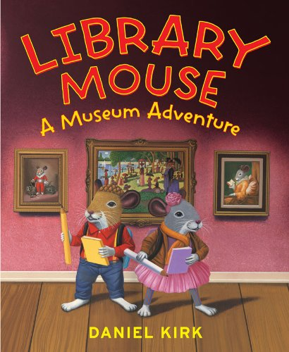Library Mouse: A Museum Adventure * SIGNED * - FIRST EDITION -: Kirk, Daniel