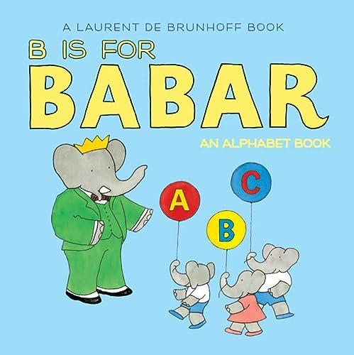 B Is for Babar: An Alphabet Book: de Brunhoff, Laurent