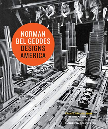 Norman Bel Geddes Designs America (Hardback): Donald Albrecht