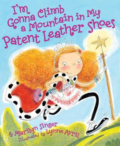 I'm Gonna Climb a Mountain in My Patent Leather Shoes: Marilyn Singer