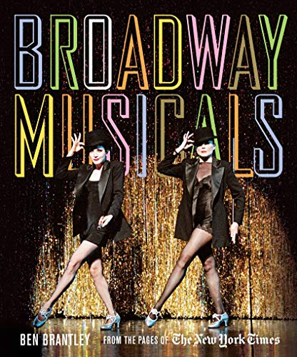 Broadway Musicals: From the Pages of The New York Times: Brantley, Ben