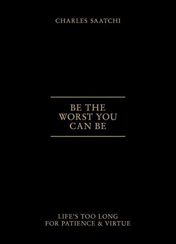Be The Worst You Can Be: Life's: Charles Saatchi