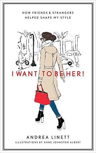 9781419704017: I Want to Be Her!: How Friends and Strangers Helped Shape My Style