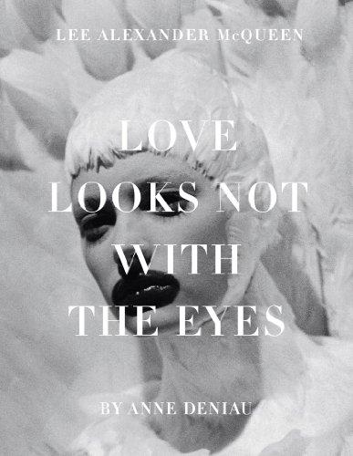 Love Looks Not with the Eyes: Thirteen Years with Lee Alexander McQueen (Hardback): Anne Deniau