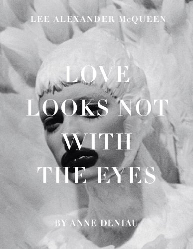 9781419704482: Love Looks Not with the Eyes: Thirteen Years with Lee Alexander McQueen