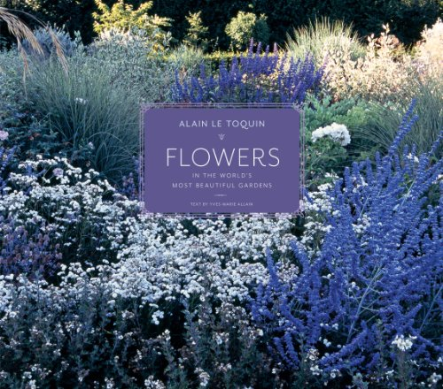 Flowers in the World's Most Beautiful Gardens: Allain, Yves-Marie