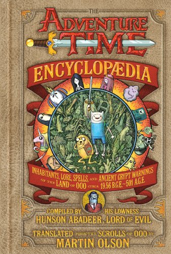 9781419705649: The Adventure Time Encyclopaedia: Inhabitants, Lore, Spells, and Ancient Crypt Warnings of the Land of Ooo Circa 19.56 B.G.E. - 501 A.G.E.