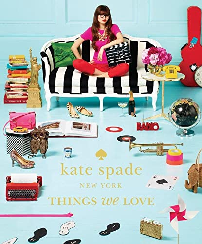 Kate Spade New York: Things We Love - Twenty Years of Inspiration, Intriguing Bits and Other ...