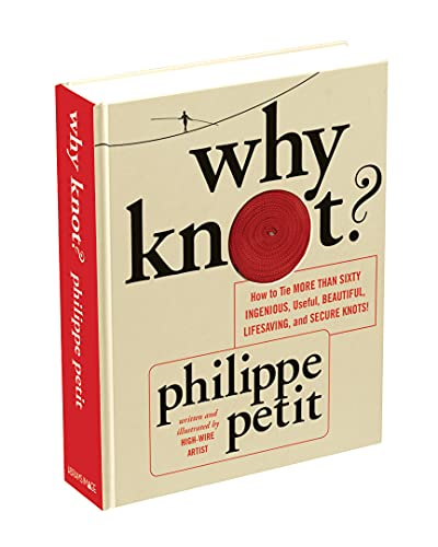 9781419706769: Why Knot?: How to Tie More than Sixty Ingenious, Useful, Beautiful, Lifesaving, and Secure Knots!