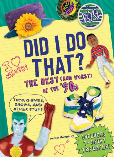 Did I Do That?: The Best of the '90s - Toys, Games, Shows, and Other Stuff