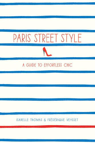 Paris Street Style: A Guide to Effortless Chic (Paperback): Isabelle Thomas, Frederique Veysset