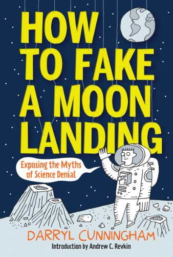 9781419706899: How to Fake a Moon Landing: Exposing the Myths of Science Denial