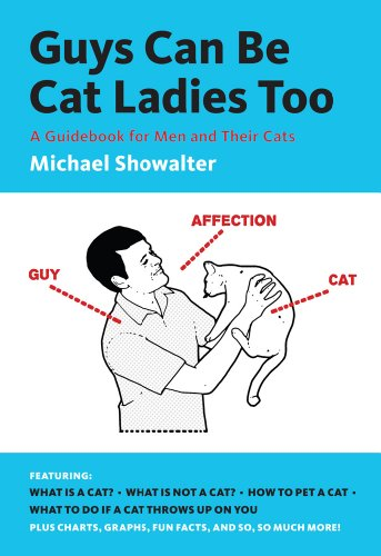 9781419706905: Guys Can Be Cat Ladies Too: A Guidebook for Men and Their Cats