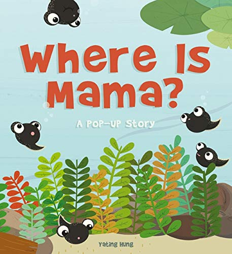 Where Is Mama?: A Pop-up Story: Hung, Yating