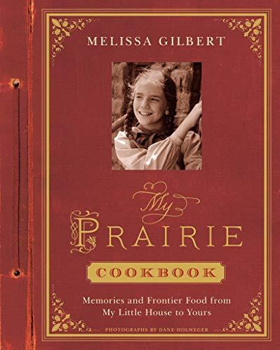 My Prairie Cookbook: Memories and Frontier Food: Gilbert, Melissa