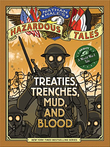 9781419708084: Nathan Hale's Hazardous Tales: Treaties, Trenches, Mud, and Blood: Treaties, Trenches, Mud, and Blood (A World War I Tale)