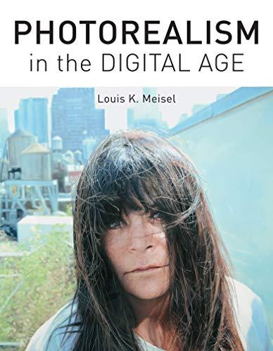 Photorealism in the Digital Age (Hardcover): Louis K. Meisel