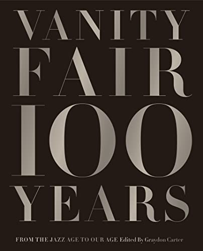 Vanity Fair 100 Years: From the Jazz Age to Our Age (Hardback): Graydon Carter
