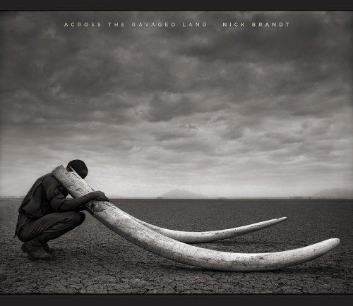 Nick Brandt - Across the Ravaged Land: Nick Brandt,