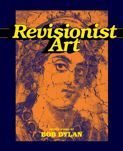 9781419709791: Revisionist Art: Thirty Works by Bob Dylan