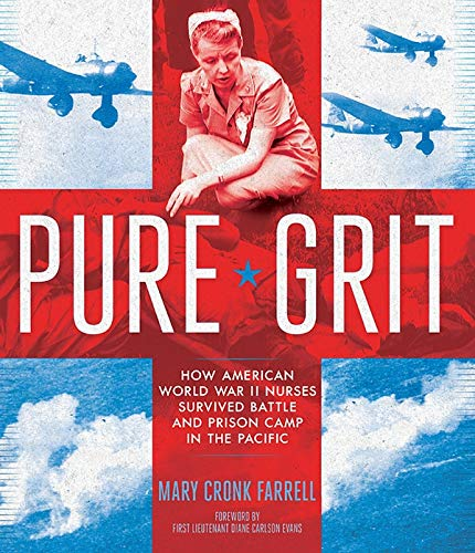 9781419710285: Pure Grit: How American World War II Nurses Survived Battle and Prison Camp in the Pacific