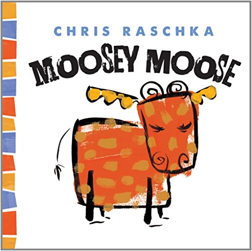 Moosey Moose (Thingy Things): Chris Raschka