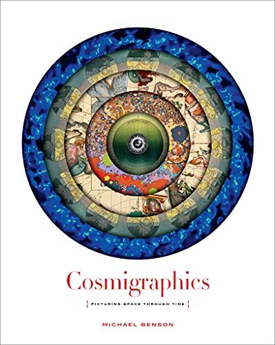 9781419713873: Cosmigraphics: Picturing Space Through Time: Picturing Space Through Time