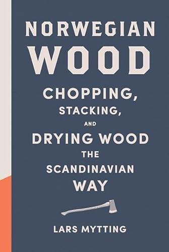 9781419717987: Norwegian Wood: Chopping, Stacking, and Drying Wood the Scandinavian Way