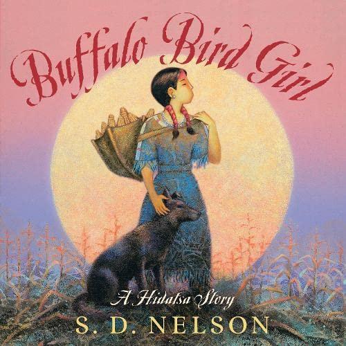 Buffalo Bird Girl: A Hidatsa Story: S. D. Nelson
