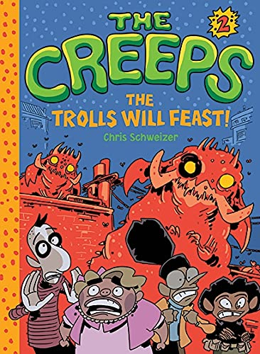The Creeps: Book 2: The Trolls Will: Schweizer, Chris