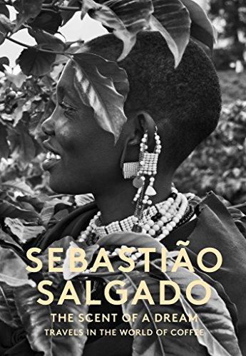 The Scent of a Dream: Travels in the World of Coffee: Salgado, Sebastiao