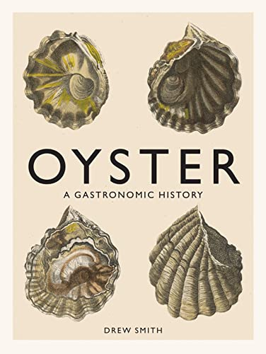 9781419719226: Oyster: A Gastronomic History (with Recipes)