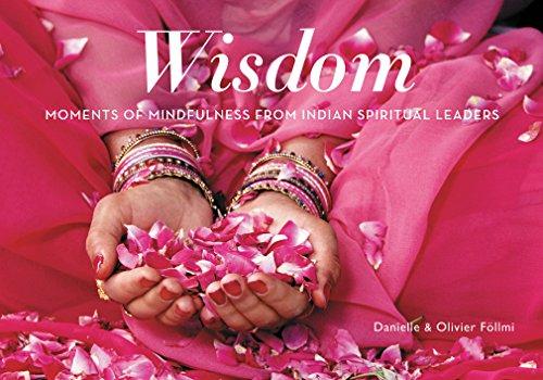 Wisdom: Moments of Mindfulness from Indian Spiritual Leaders: Danielle Föllmi; Oliver Föllmi
