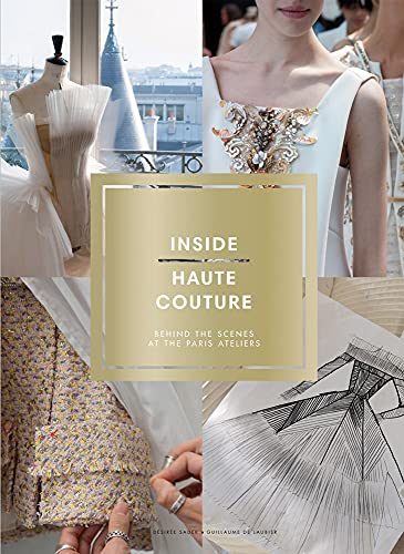 9781419720208: Inside Haute Couture: Behind the Scenes at the Paris Ateliers