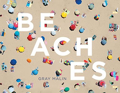 Beaches (Hardcover): Gray Malin Enterprises Inc.