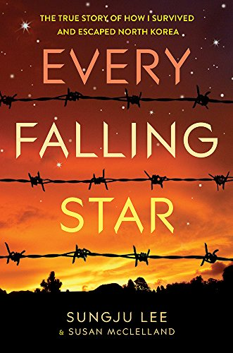 9781419721328: Every Falling Star: The True Story of How I Survived and Escaped North Korea