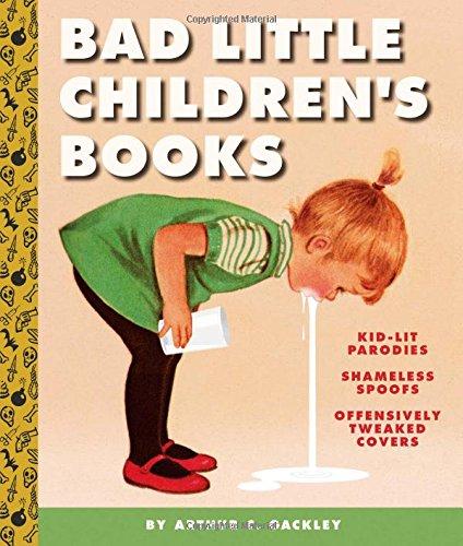 9781419722264: Bad Little Children's Books: KidLit Parodies, Shameless Spoofs, and Offensively Tweaked Covers