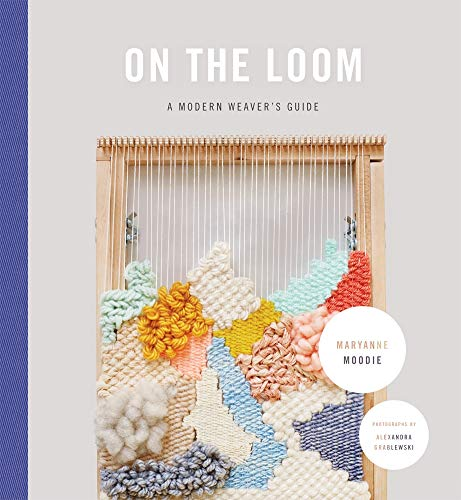 9781419722370: On the Loom: A Modern Weaver's Guide
