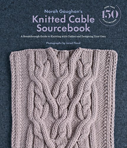 9781419722394: Norah Gaughan s Knitted Cable Sourcebook: A Breakthrough Guide to: A Breakthrough Guide to Knitting with Cables and Designing Your Own