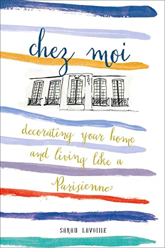 Chez Moi: Decorating Your Home and Living Like a Parisienne: Lavoine, Sarah