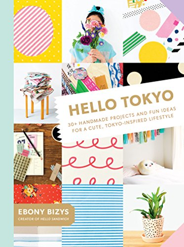 9781419723957: Hello Tokyo: 30+ Handmade Projects and Fun Ideas for a Cute, Tokyo-Inspired Lifestyle