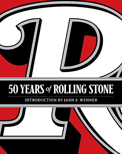 9781419724466: 50 Years of Rolling Stone: The Music, Politics and People that Changed Our Culture