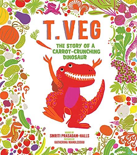 9781419724947: T. Veg: The Story of a Carrot-Crunching Dinosaur