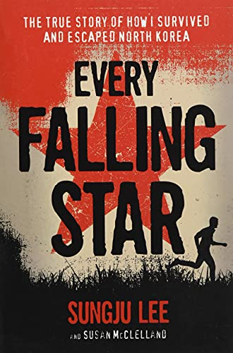 9781419727610: Every Falling Star: The True Story of How I Survived and Escaped North Korea