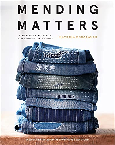 9781419729478: Mending Matters: Stitch, Patch, and Repair Your Favorite Denim & More