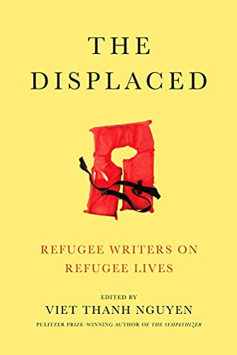 THE DISPLACED: Refugee Writers on Refugee Lives: Nguyen, Viet Thanh